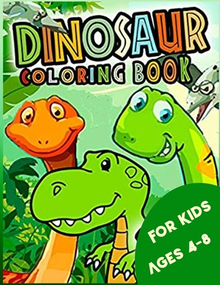 Dinosaur Coloring Book for Kids ages 4-8: Dinosaur Coloring and Activity Book for Boys, Girls, Toddlers, Preschoolers - Great Gift for Boys & Girls, A Cover Image