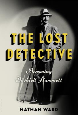 The Lost Detective: Becoming Dashiell Hammett Cover Image