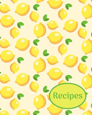 Recipes: Lemons; write-in recipe book; 25 sheets/50 pages; 8