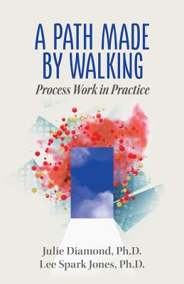 A Path Made by Walking: Process Work in Practice Cover Image