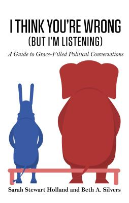 I Think You're Wrong (But I'm Listening): A Guide to Grace-Filled Political Conversations Cover Image