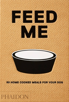 Feed Me: 50 Home Cooked Meals for your Dog Cover Image