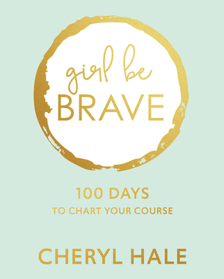 Girl Be Brave: 100 Days to Chart Your Course Cover Image