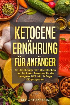 Ketogene Ernährung für Anfänger: 120 einfache und leckere Rezepte für die ketogene Diät inkl. 14 Tage Diätprogramm Cover Image