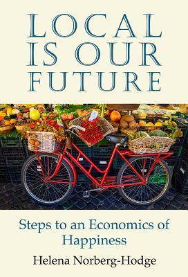 Local Is Our Future: Steps to an Economics of Happiness Cover Image