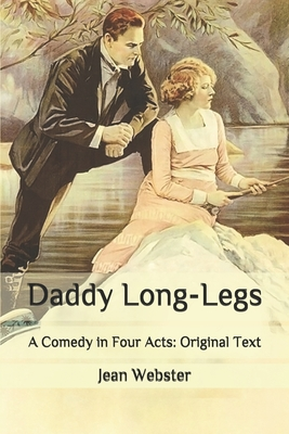 Daddy Long-Legs: A Comedy in Four Acts: Original Text Cover Image