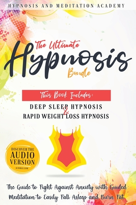The Ultimate Hypnosis Bundle: This Book Includes: Deep Sleep Hypnosis and Rapid Weight loss Hypnosis: The Guide to Fight Against Anxiety with Guided Cover Image