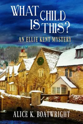 What Child Is This?: An Ellie Kent Mystery Cover Image