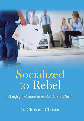 Socialized to Rebel: Changing the Course of America's Children and Youth Cover Image