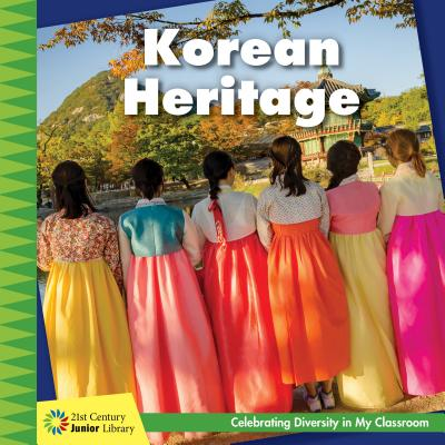 Korean Heritage (21st Century Junior Library: Celebrating Diversity in My Cla) Cover Image