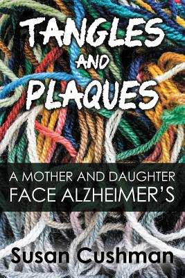 Tangles and Plaques: A Mother and Daughter Face Alzheimer's Cover Image