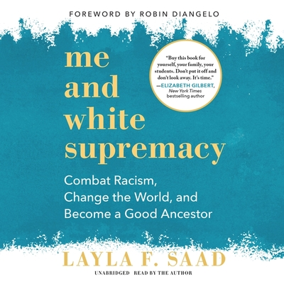 Me and White Supremacy Lib/E: Combat Racism, Change the World, and Become a Good Ancestor Cover Image