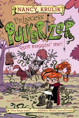 Quit Buggin' Me! #4 (Princess Pulverizer #4) Cover Image