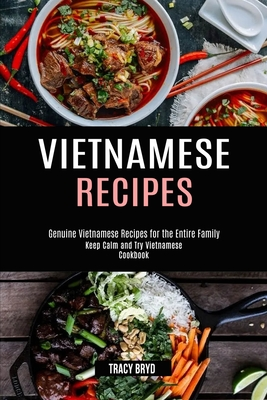 Vietnamese Recipes: Genuine Vietnamese Recipes for the Entire Family (Keep Calm and Try Vietnamese Cookbook) Cover Image