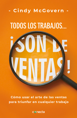 Todos Los Trabajos... ¡Son de Ventas! / Every Job Is a Sales Job: How to Use the Art of Selling to Win at Work Cover Image