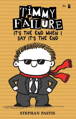 Timmy Failure: It's the End When I Say It's the End Cover Image