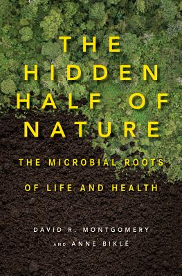 The Hidden Half of Nature: The Microbial Roots of Life and Health Cover Image