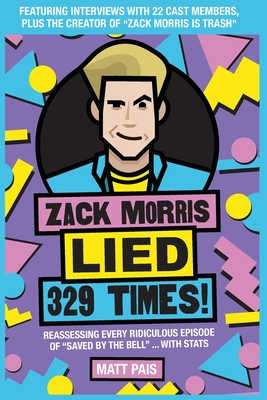 Zack Morris Lied 329 Times!: Reassessing every ridiculous episode of Saved by the Bell ... with stats Cover Image