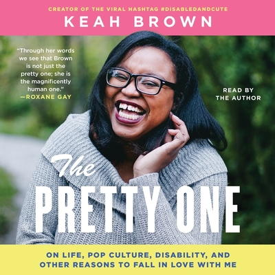 The Pretty One: On Life, Pop Culture, Disability, and Other Reasons to Fall in Love with Me Cover Image