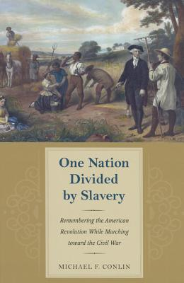 One Nation Divided by Slavery: Remembering the American Revolution While Marching Toward the Civil War (American Abolitionism and Antislavery) Cover Image