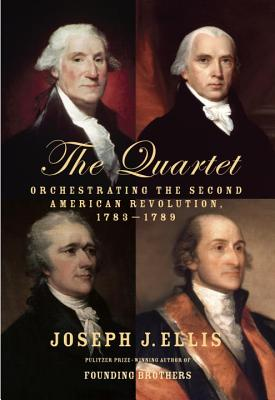 The Quartet: Orchestrating the Second American Revolution, 1783-1789 Cover Image