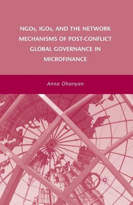 Ngos, Igos, and the Network Mechanisms of Post-Conflict Global Governance in Microfinance Cover Image