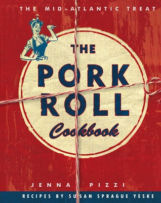 The Pork Roll Cookbook: 50 Recipes for a Regional Delicacy Cover Image