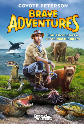 Epic Encounters in the Animal Kingdom (Brave Adventures Vol. 2) (Brave Wilderness #2) Cover Image