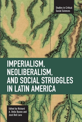 Imperialism, Neoliberalism, and Social Struggles in Latin America (Studies in Critical Social Sciences (Haymarket Books)) Cover Image