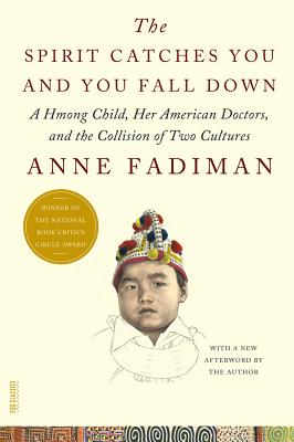 The Spirit Catches You and You Fall Down: A Hmong Child, Her American Doctors, and the Collision of Two Cultures (FSG Classics) Cover Image