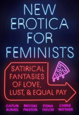 New Erotica for Feminists: Satirical Fantasies of Love, Lust, and Equal Pay Cover Image