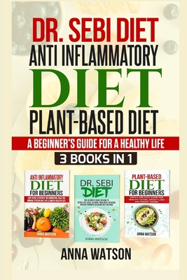 Dr. Sebi Diet+ Anti Inflammatory Diet + Plant-Based Diet: A Beginner's Guide for a Healthy Life 3 Books in 1 Cover Image
