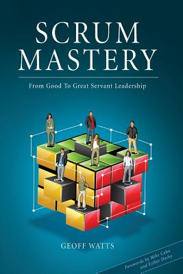 Scrum Mastery: From Good To Great Servant-Leadership Cover Image