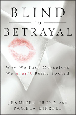 Blind to Betrayal: Why We Fool Ourselves We Aren't Being Fooled Cover Image