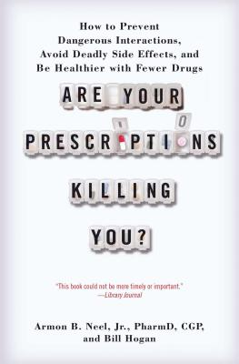 Are Your Prescriptions Killing You?: How to Prevent Dangerous Interactions, Avoid Deadly Side Effects, and Be Healthier with Fewer Drugs Cover Image