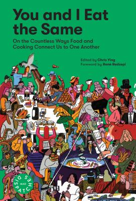 You and I Eat the Same: On the Countless Ways Food and Cooking Connect Us to One Another (MAD Dispatches, Volume 1) Cover Image