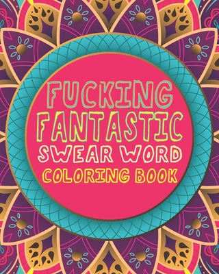 Fucking Fantastic Swear Word Coloring Book: A Clever & Funny Curse Word Gift Idea For Stress Relief - Great White Elephant Christmas Party or Gift Exc Cover Image