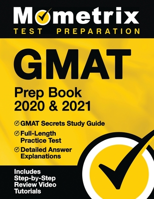 GMAT Prep Book 2020 and 2021 - GMAT Secrets Study Guide, Full-Length Practice Test, Detailed Answer Explanations: [includes Step-By-Step Review Video Cover Image