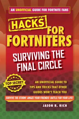 Hacks for Fortniters: Surviving the Final Circle: An Unofficial Guide to Tips and Tricks That Other Guides Won't Teach You Cover Image