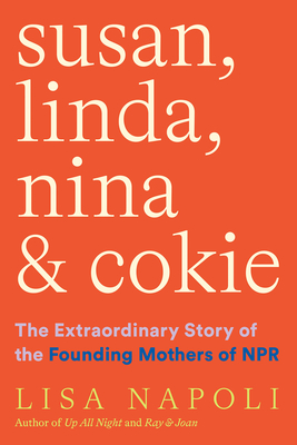 Susan, Linda, Nina, and Cokie: The Extraordinary Story of the Founding Mothers of NPR Cover Image
