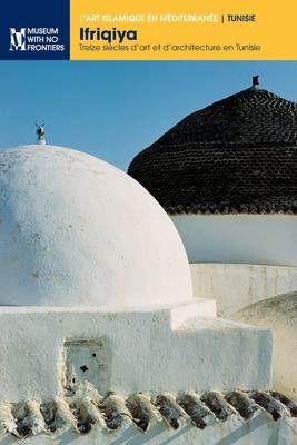 Ifriqiya: Treize siècles d'art et d'architecture en Tunisie Cover Image