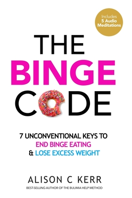 The Binge Code: 7 Unconventional Keys to End Binge Eating & Lose Excess Weight Cover Image