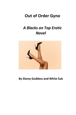 Out of Order Gyno: A Blacks on Top Erotic Novel Cover Image