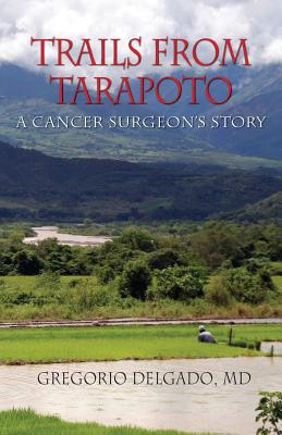 Trails of Tarapoto, a Cancer Surgeon's Story Cover Image