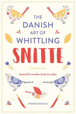 Snitte: The Danish Art of Whittling: Beautiful Wooden Birds to Make Cover Image
