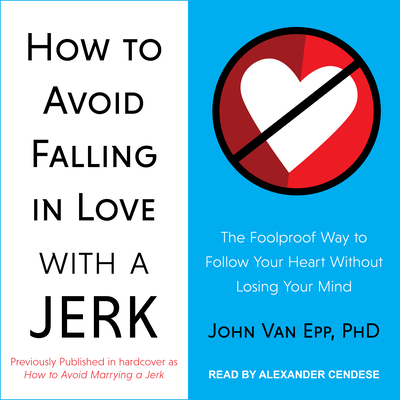 How to Avoid Falling in Love with a Jerk: The Foolproof Way to Follow Your Heart Without Losing Your Mind cover