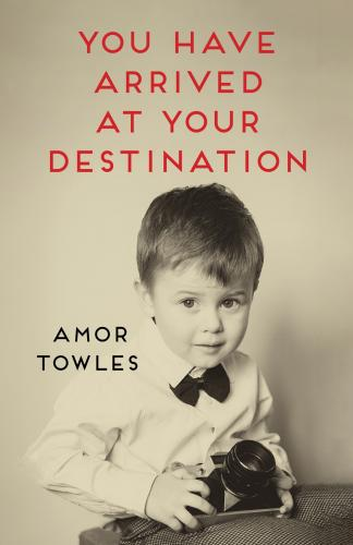 You Have Arrived at Your Destination : An exclusive SIGNED short story by Amor  Towles | brookline booksmith