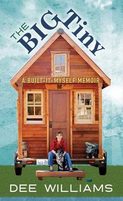 The Big Tiny: A Built-It-Myself Memoir Cover Image
