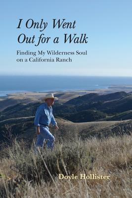I Only Went Out for a Walk: Finding My Wilderness Soul on a California Ranch Cover Image