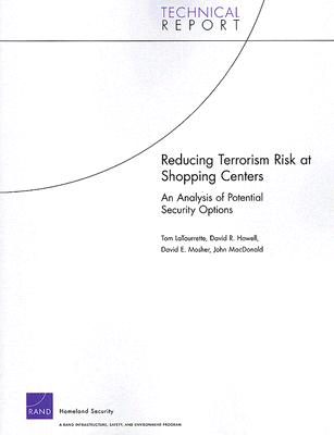 Reducing Terrorism Risk at Shopping Centers: An Analysis of Potential Security Options (Technical Report (RAND)) Cover Image